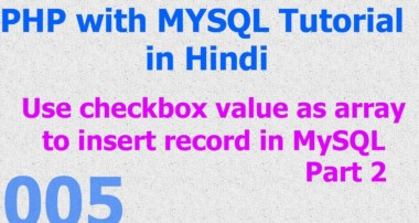 005 PHP MySQL Database Beginner Tutorial – PHP Checkbox Array – MySQL Insert Record part 2 – Hindi
