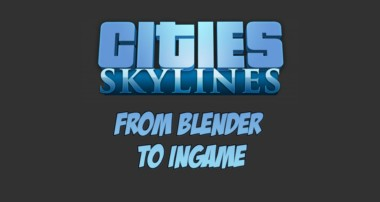From Blender to Cities Skylines ingame – Fast Tutorial