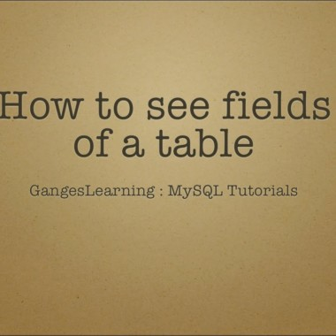 MySQL Tutorials: How to see all fields of a table