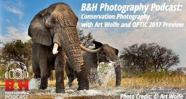 B&H Photography Podcast: Conservation Photography with Art Wolfe and OPTIC 2017 Preview