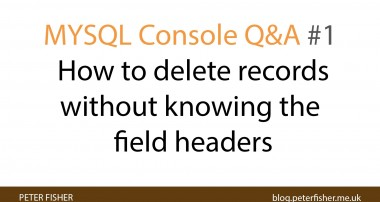 MYSQL Console Q&A #1 How to delete records without knowing the field headers