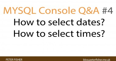 MYSQL Console Q&A #4 How to Select Dates? How to Select Times?