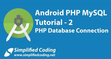 2. Android PHP MySQL Tutorial | PHP Database Connection