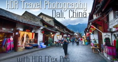 HDR Photography Tutorial from Dali, China using HDR Efex Pro from Nik Collection