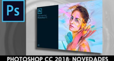 Novedades Photoshop CC 2018 y Camera Raw 10.0