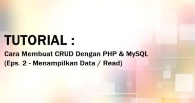Tutorial Cara Membuat Aplikasi CRUD Dengan PHP & MYSQL Eps. 2 – Tampil Data / Read