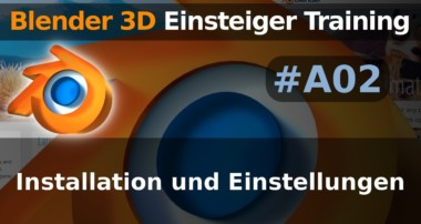 Blender 3D Einsteiger Training – A02 – Installation und Einstellungen (Tutorial Deutsch)