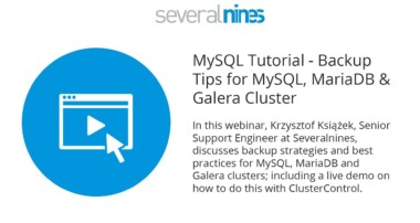 Webinar replay: MySQL Tutorial – Backup Tips for MySQL, MariaDB & Galera Cluster