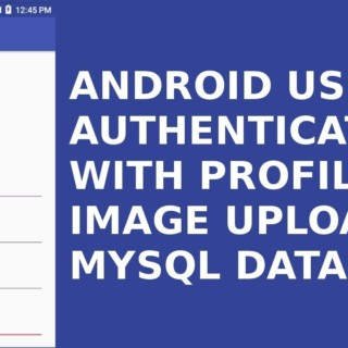ANDROID USER AUTHENTICATION WITH PROFILE IMAGE UPLOAD TO MYSQL DATABASE