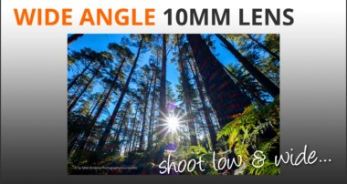 Photography Tips: Shoot with a wide 10mm Lens