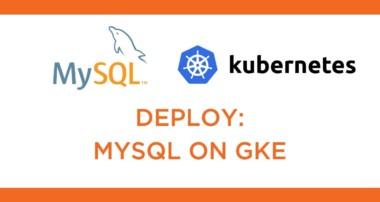 Kubernetes Tutorial: How to Deploy MySQL on Google Kubernetes Engine (GKE)