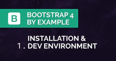 Bootstrap 4 by Example – Installation & Dev. Environment