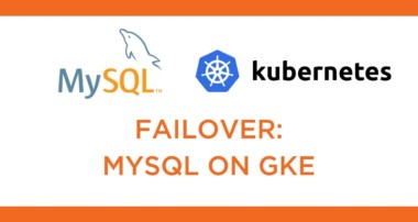 Kubernetes Tutorial: How to Failover MySQL on Google Kubernetes Engine (GKE)