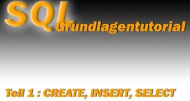 …ein SQL Tutorial – Teil1: CREATE, INSERT, SELECT