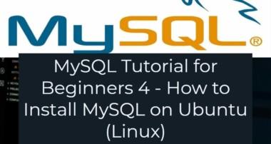 MySQL Tutorial for Beginners 4 – How to Install MySQL on Ubuntu 18.04 (Linux)