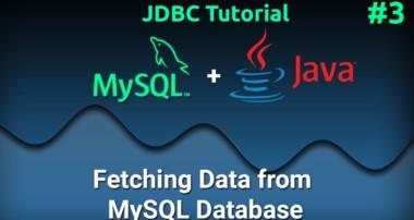 JDBC Tutorial for Beginners #3 : Fetching Data from MySQL Database