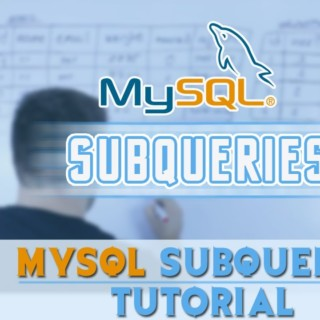 MySQL Tutorial For Beginners: MySQL SubQueries Tutorial