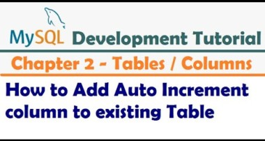 How to Add Auto Increment column to existing Table – MySQL Developer Tutorial