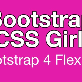 Bootstrap 4: Flexbox Grid Tutorial by Bootstrap CSS Girl