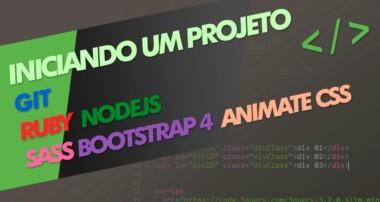 Iniciando um projeto: Git, Ruby, NodeJs, Sass, Bootstrap 4 e Animate css