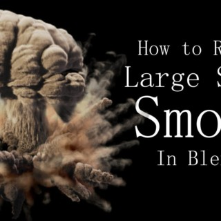 How to Render Large Scale Smoke in Blender