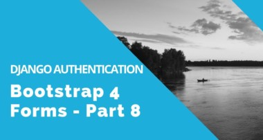 Bootstrap 4 Forms – Django Authentication Tutorial – Part 8 (extra)