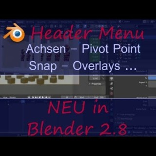 Blender 2.8 Tutorial deutsch | Header Menu | Achsen | Pivot Point | Snap | Overlays