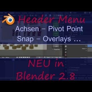 Blender 2.8 Tutorial deutsch | Header Menu | Achsen | Pivot Point | Snap | Overlays