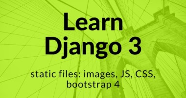 Dajngo 3: STATIC FILES: images, CSS, JavaScript, Bootstrap 4 – CDN & Source Files Locally #3