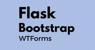 Using Flask-WTForms With Flask-Bootstrap